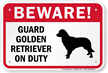 Beware! Guard Golden Retriever On Duty Sign