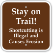 Stay On Trail Shortcutting Is Illegal Sign