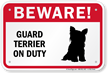 Beware! Guard Terrier On Duty Guard Dog Sign