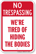 Tired Of Hiding The Bodies Trespassing Sign