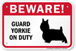 Beware! Guard Yorkie On Duty Guard Dog Sign