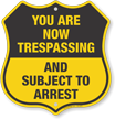 You Are Trespassing And Subject To Arrest Shield Sign