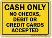 Cash Only No Checks, Debit, Credit Cards Sign