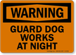Guard Dog Works At Night Warning Sign