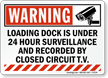Loading Dock Under 24 Hours Surveillance Warning Sign