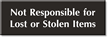 Not Responsible For Lost Or Stolen Items Sign