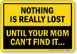 Nothing Is Lost Until Mom Cant Find Sign