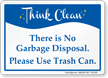 There Is No Garbage Disposal Think Clean Sign
