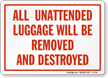 Unattended Luggage Removed Destroyed Sign