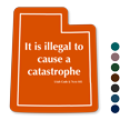 Illegal To Cause A Catastrophe Utah Novelty Law Sign