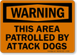 Warning Area Patrolled by Attack Dogs Sign