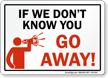 If We Don't Know You Go Away Sign