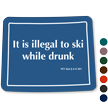 Wyoming Illegal To Ski While Drunk Novelty Sign