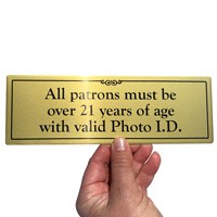 Patrons over 21 valid photo ID sign made from durable anodized aluminum
