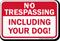 No Trespassing Including Your Dog Sign