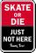 Skate Or Die Just Not Here Sign